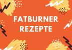 Fatburner Rezepte